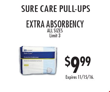 $9.99 SURE CARE pull-ups. Extra absorbency. All sizes. Limit 3. Expires 11/15/16.