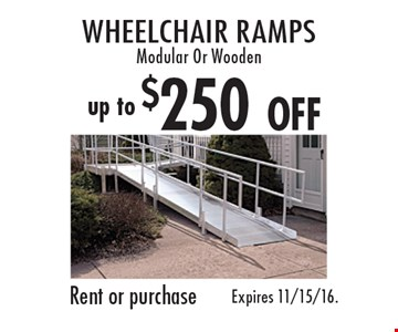Wheelchair ramps up to $250 off. Modular Or Wooden. Rent or purchase. Expires 11/15/16.