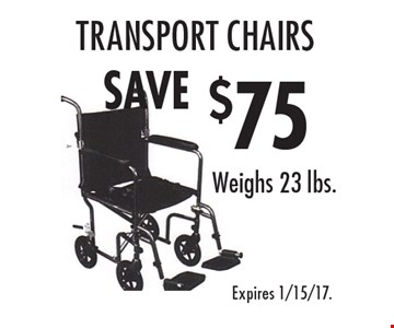 Save $75 Transport Chairs. Weighs 23 lbs. Expires 1/15/17.