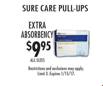 Sure Care Pull-Ups $9.95. Extra absorbency. Restrictions and exclusions may apply. Limit 3. Expires 1/15/17.