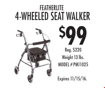 $99 featherlite 4-wheeled seat walker. Reg. $220. Weight 13 lbs. MODEL # PM11025. Expires 11/15/16.