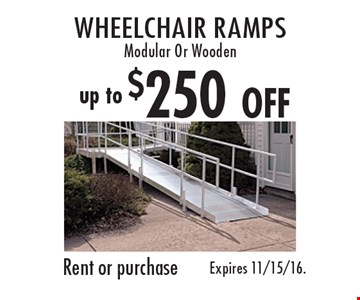 Up to $250 OFF wheelchair ramps. Modular Or Wooden. Rent or purchase. Expires 11/15/16.