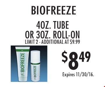 $8.49 biofreeze. 4oz. tube or 3oz. roll-on. Limit 2. Additional at $9.99. Expires 11/30/16.