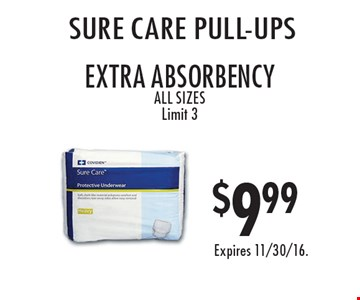 $9.99 sure care pull-ups, extra absorbency. All sizes. Limit 3. Expires 11/30/16.
