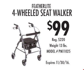 $99 featherlite 4-wheeled seat walker. Reg. $220. Weight 13 lbs. MODEL # PM11025. Expires 11/30/16.