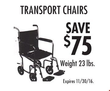SAVE $75 transport chairs. Weight 23 lbs. Expires 11/30/16.