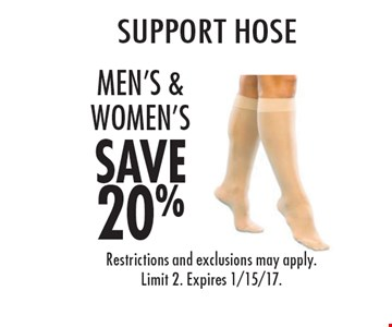 SAVE 20% support hose Men's & Women's. Restrictions and exclusions may apply. Limit 2. Expires 1/15/17.