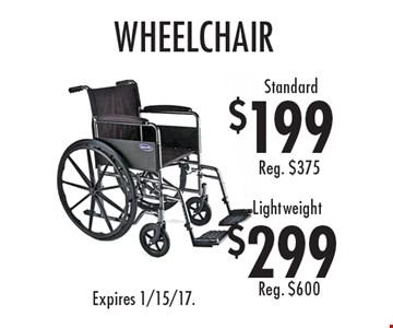 Standard wheelchair $199 and Lightweight wheelchair $299. Expires 1/15/17.