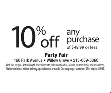 10% Off Any Purchase Of $49.99 Or Less. With this coupon. Not valid with other discounts, sale merchandise, rentals, custom items, helium balloons, Halloween items, balloon delivery, special orders or candy. One coupon per customer. Offer expires 1/6/17.