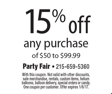 15% Off Any Purchase Of $50 To $99.99. With this coupon. Not valid with other discounts, sale merchandise, rentals, custom items, helium balloons, balloon delivery, special orders or candy. One coupon per customer. Offer expires 1/6/17.
