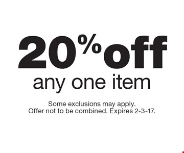 20% off any one item. Some exclusions may apply. Offer not to be combined. Expires 2-3-17.