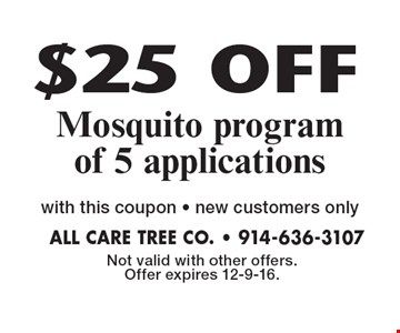 $25 OFF Mosquito program of 5 applications with this coupon. new customers only. Not valid with other offers. Offer expires 12-9-16.