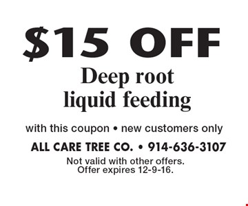 $15 OFF Deep root liquid feeding with this coupon. new customers only. Not valid with other offers. Offer expires 12-9-16.