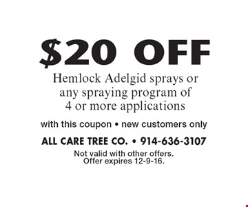 $20 OFF Hemlock Adelgid sprays or any spraying program of 4 or more applications with this coupon. new customers only. Not valid with other offers. Offer expires 12-9-16.