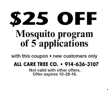 $25 OFF Mosquito program of 5 applications with this coupon • new customers only. Not valid with other offers. Offer expires 10-28-16.