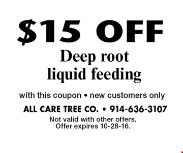 $15 OFF Deep root liquid feeding with this coupon • new customers only. Not valid with other offers. Offer expires 10-28-16.