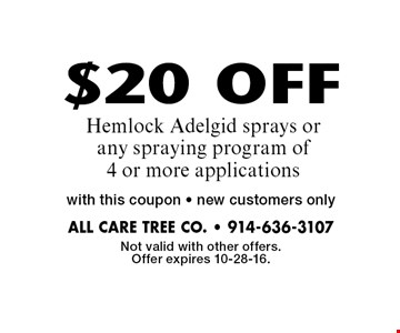 $20 OFF Hemlock Adelgid sprays or any spraying program of 4 or more applications with this coupon • new customers only. Not valid with other offers. Offer expires 10-28-16.