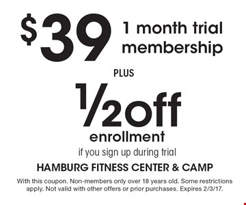 $39 1 month trial membership PLUS 1/2 off enrollment if you sign up during trial. With this coupon. Non-members only over 18 years old. Some restrictions apply. Not valid with other offers or prior purchases. Expires 2/3/17.