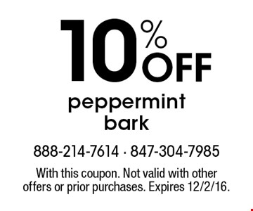 10% Off peppermint bark. With this coupon. Not valid with other offers or prior purchases. Expires 12/2/16.