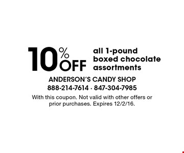 10% Off all 1-pound boxed chocolate assortments. With this coupon. Not valid with other offers or prior purchases. Expires 12/2/16.