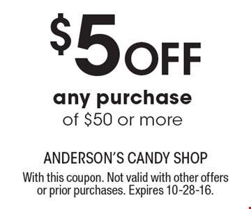 $5 OFF any purchase of $50 or more. With this coupon. Not valid with other offers or prior purchases. Expires 10-28-16.