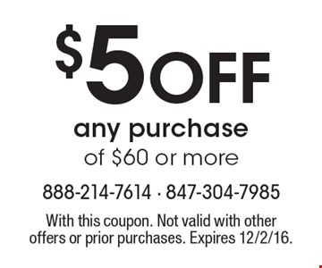 $5 Off any purchase of $60 or more. With this coupon. Not valid with other offers or prior purchases. Expires 12/2/16.