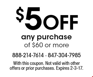 $5 off any purchase of $60 or more. With this coupon. Not valid with other offers or prior purchases. Expires 2-3-17.