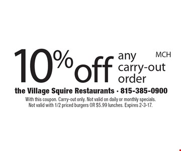 10% off any carry-out order. With this coupon. Carry-out only. Not valid on daily or monthly specials. Not valid with 1/2 priced burgers OR $5.99 lunches. Expires 2-3-17.