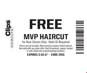 Free MVP Haircut for New Clients Only. Valid ID Required. Prices vary by location. Must present coupon before haircut. Not valid with any other offer. Void if bartered, copied, traded or sold. Valid only at participating locations. EXPIRES 2-10-17-CODE 2951