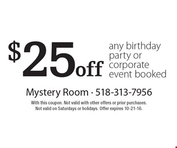 $25 off any birthday party or corporate event booked. With this coupon. Not valid with other offers or prior purchases. Not valid on Saturdays or holidays. Offer expires 10-21-16.