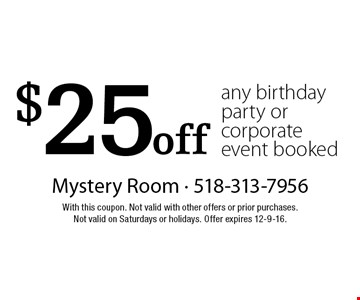 $25 off any birthday party or corporate event booked. With this coupon. Not valid with other offers or prior purchases. Not valid on Saturdays or holidays. Offer expires 12-9-16.