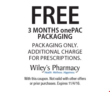 FREE 3 months onePAC packaging. Packaging only. Additional charge for prescriptions. With this coupon. Not valid with other offers or prior purchases. Expires 11/4/16.