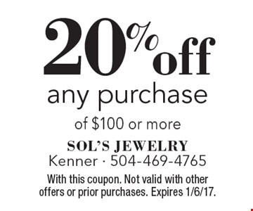 20% off any purchase of $100 or more. With this coupon. Not valid with other offers or prior purchases. Expires 1/6/17.
