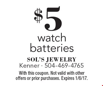 $5 watch batteries. With this coupon. Not valid with other offers or prior purchases. Expires 1/6/17.