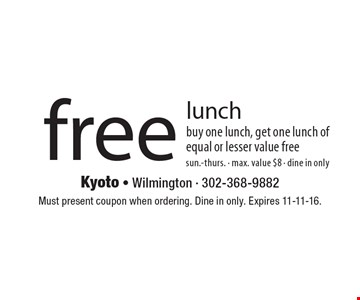 free lunch buy one lunch, get one lunch of equal or lesser value freesun.-thurs. - max. value $8 - dine in only. Must present coupon when ordering. Dine in only. Expires 11-11-16.