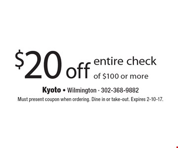 $20 off entire check of $100 or more. Must present coupon when ordering. Dine in or take-out. Expires 2-10-17.