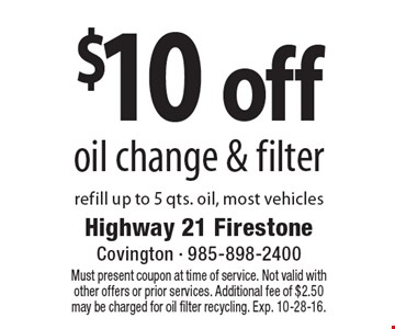 $10 off oil change & filter refill up to 5 qts. oil, most vehicles. Must present coupon at time of service. Not valid with other offers or prior services. Additional fee of $2.50 may be charged for oil filter recycling. Exp. 10-28-16.