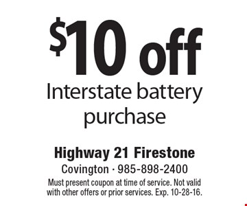 $10 off Interstate battery purchase. Must present coupon at time of service. Not valid with other offers or prior services. Exp. 10-28-16.