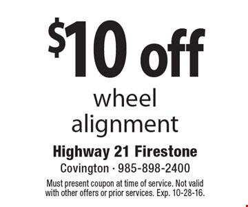 $10 off wheel alignment. Must present coupon at time of service. Not valid with other offers or prior services. Exp. 10-28-16.