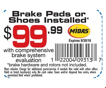 $99 Brake Pads or Shoes Installed with comprehensive brake system evaluation