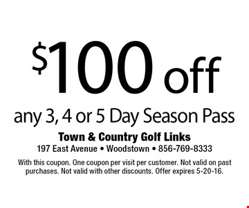 $100 off any 3, 4 or 5 Day Season Pass. With this coupon. One coupon per visit per customer. Not valid on past purchases. Not valid with other discounts. Offer expires 5-20-16.