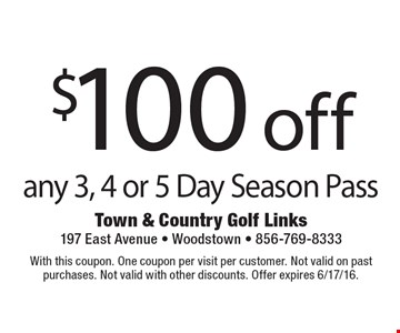 $100 off any 3, 4 or 5 day season pass. With this coupon. One coupon per visit per customer. Not valid on past purchases. Not valid with other discounts. Offer expires 6/17/16.