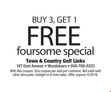 BUY 3, GET 1FREE foursome special. With this coupon. One coupon per visit per customer. Not valid with other discounts, twilight or 9-hole rates. Offer expires 12/9/16.