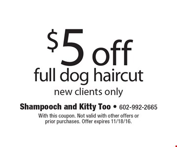 $5 off full dog haircut, new clients only. With this coupon. Not valid with other offers or prior purchases. Offer expires 11/18/16.