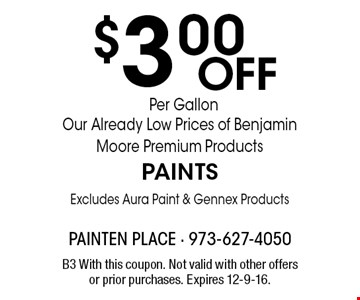 $3.00 Off Our Already Low Prices of Benjamin Moore Premium Products PAINTS Excludes Aura Paint & Gennex Products. B3 With this coupon. Not valid with other offers or prior purchases. Expires 12-9-16.