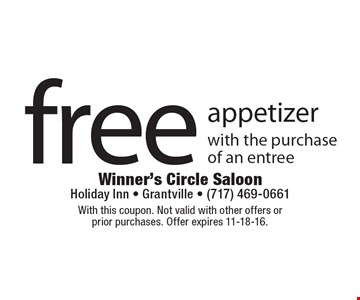 Free appetizer with the purchase of an entree. With this coupon. Not valid with other offers or prior purchases. Offer expires 11-18-16.
