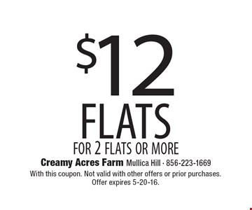 $12 flats for 2 flats or more. With this coupon. Not valid with other offers or prior purchases. Offer expires 5-20-16.