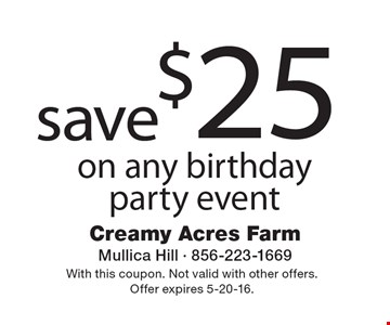 save $25 on any birthday party event. With this coupon. Not valid with other offers. Offer expires 5-20-16.