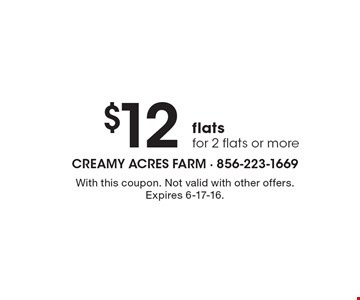 $12 flats for 2 flats or more. With this coupon. Not valid with other offers. Expires 6-17-16.