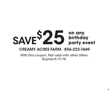SAVE $25 on any birthday party event. With this coupon. Not valid with other offers. Expires 6-17-16.